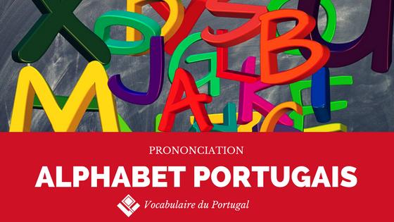 [Fiche pratique] Prononciation de l'alphabet portugais | Vocabulaire du Portugal