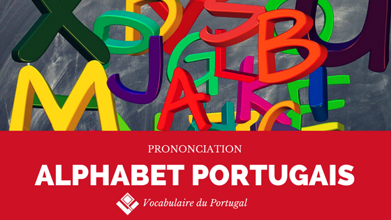 [Fiche pratique] Prononciation de l'alphabet portugais | Vocabulaire du Portugal