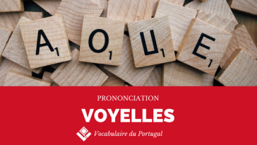 Fiche pratique: Comment prononcer les voyelles en portugais européen ?   Vocabulaire du Portugal