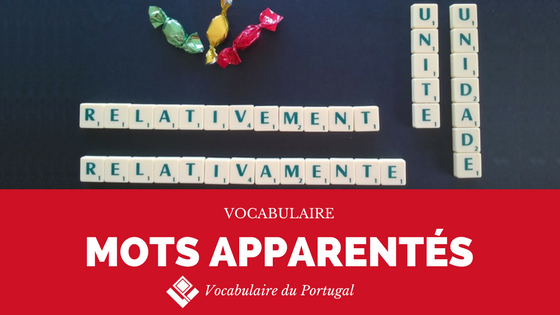 Fiche pratique : Les mots portugais apparentés au français - Vocabulaire | Vocabulaire du Portugal
